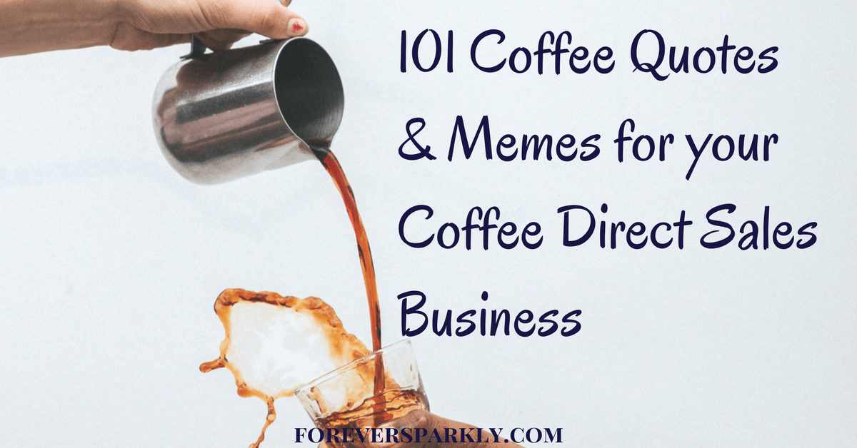 101 Coffee Quotes Memes For Your Java Momma Direct Sales Business